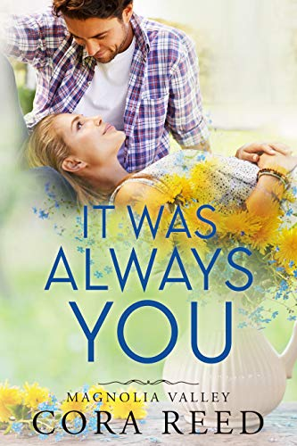 It was Always You: A Small Town Love Story (Magnolia Valley Book 7)  Cora Reed