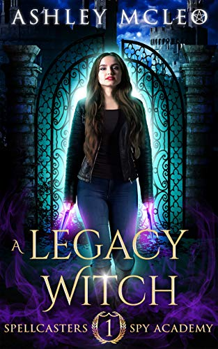 A Legacy Witch (Spellcasters Spy Academy Book 1)  Ashley McLeo