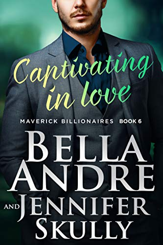Captivating In Love (The Maverick Billionaires)  Bella Andre and Jennifer Skully