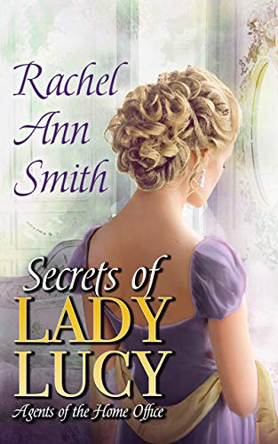 Secrets of Lady Lucy (Agents of the Home Office Book 1)  Rachel Ann Smith