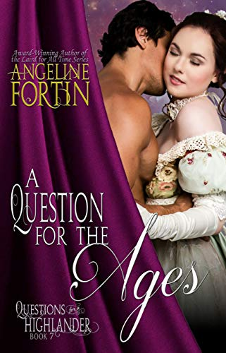 A Question for the Ages (Questions for a Highlander Book 7)  Angeline Fortin