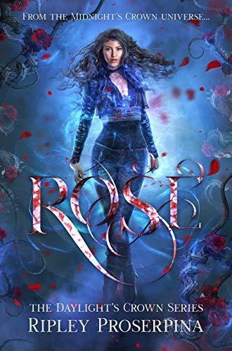 Rose (Daylight's Crown Book 1)  Ripley Proserpina