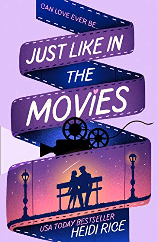 Just Like in the Movies: A laugh out loud, enemies to lovers, opposites attract, romantic comedy perfect for the summer! Heidi Rice