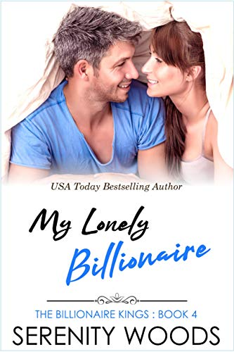 My Lonely Billionaire (The Billionaire Kings Book 4)  Serenity Woods