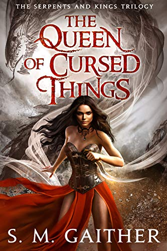 The Queen of Cursed Things (Serpents and Kings Book 1)  S.M. Gaither