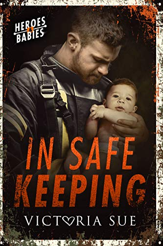 In Safe Keeping (Heroes and Babies Book 2)  Victoria Sue