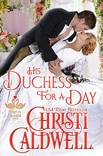 His Duchess For A Day (The Heart of a Scandal Book 4)  Christi Caldwell