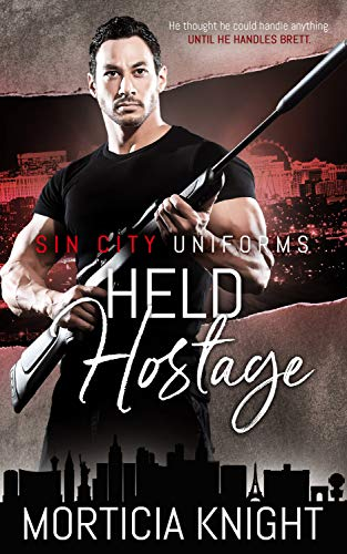 Held Hostage (Sin City Uniforms Book 4)  Morticia Knight
