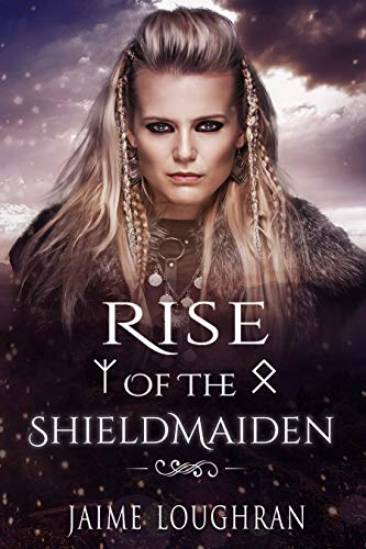 Rise of the Shieldmaiden (The Shieldmaiden's Tale Book 1)  Jaime Loughran