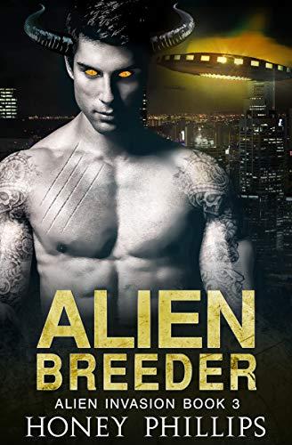 Alien Breeder: A SciFi Alien Romance (Alien Invasion Book 3) Honey Phillips
