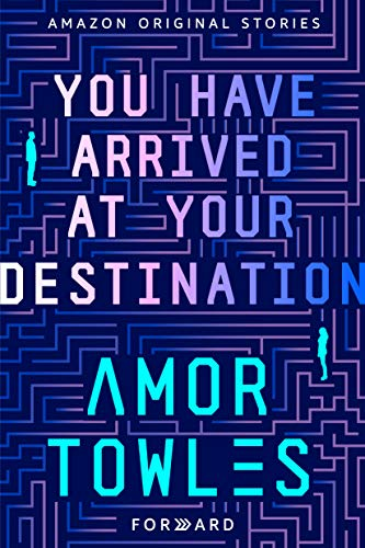 You Have Arrived at Your Destination (Forward collection)  Amor Towles