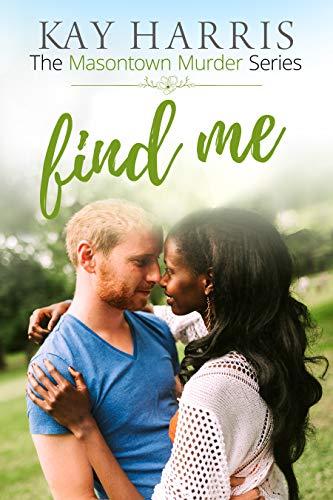 Find Me (Masontown Murder Book 4) Kay Harris