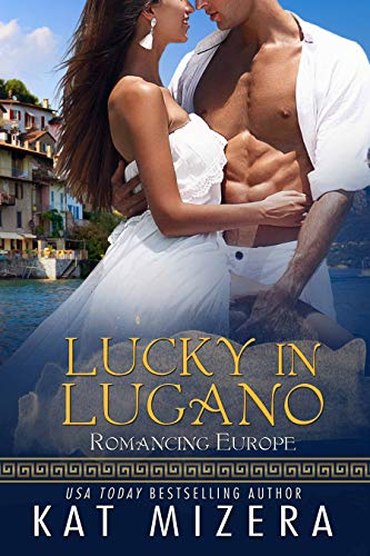 Lucky in Lugano (Romancing Europe Book 3) Kat Mizera
