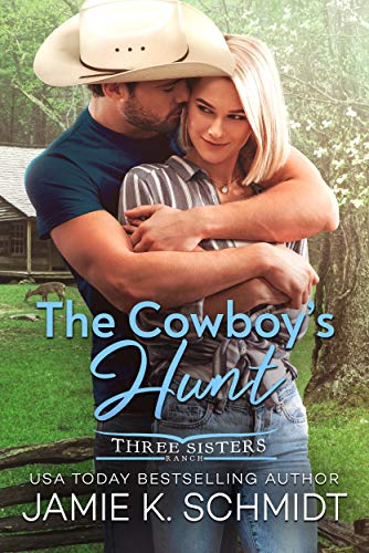 The Cowboy's Hunt (Three Sisters Ranch Book 2)  Jamie K. Schmidt