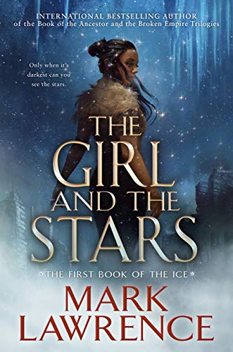 The Girl and the Stars (The Book of the Ice 1)  Mark Lawrence