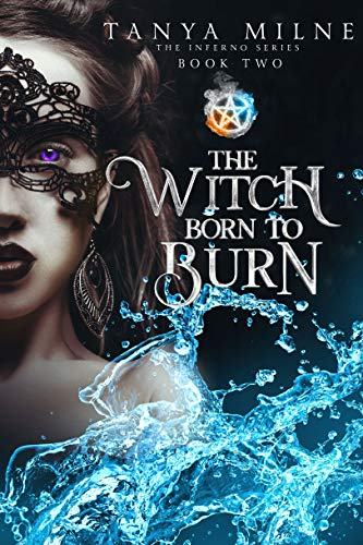 The Witch Born to Burn: Book Two in the Inferno Series  Tanya Milne