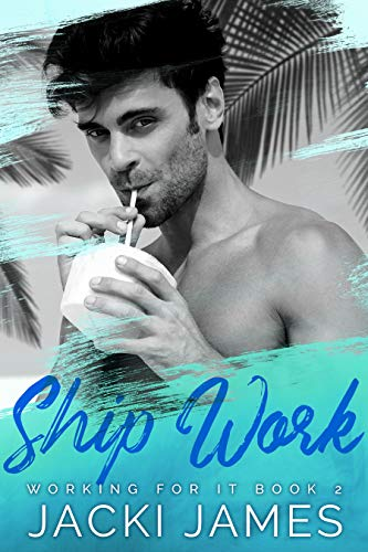 Ship Work (Valentine's Inc. Cruises Book 1)  Jacki James