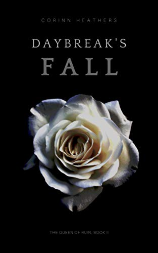 Daybreak's Fall (The Queen of Ruin Book 2) Corinn Heathers