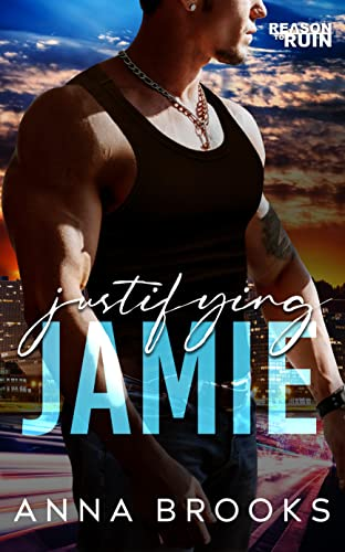 Justifying Jamie (Reason to Ruin Book 1)  Anna Brooks