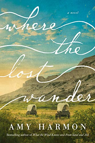 Where the Lost Wander: A Novel  Amy Harmon