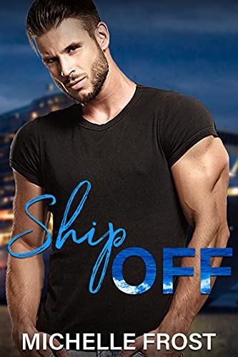 Ship Off (Valentine's Inc. Cruises Book 9)  Michelle Frost