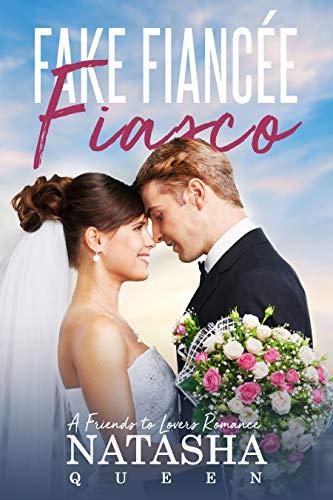 Fake Fiancee Fiasco: A Friends to Lovers Romance (Wedding Series Book 1)  Natasha Queen