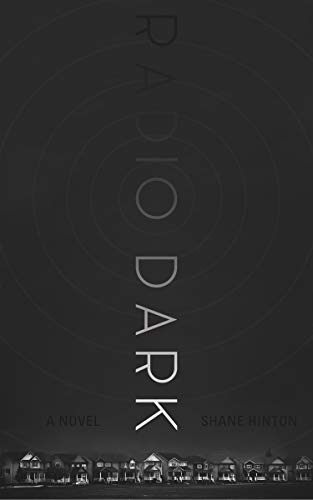 Radio Dark: a novel Shane Hinton