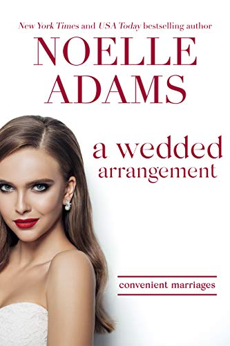 A Wedded Arrangement (Convenient Marriages Book 3)  Noelle Adams