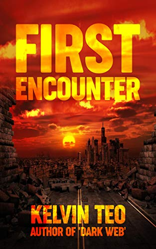First Encounter: A Post-Apocalyptic Thriller (The Visitors Book 1)  Kelvin Teo