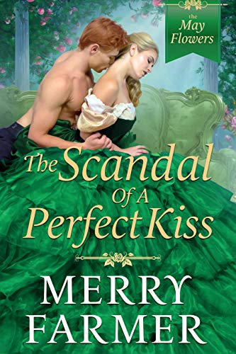 The Scandal of a Perfect Kiss (The May Flowers Book 3)  Merry Farmer