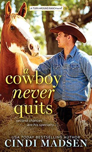 A Cowboy Never Quits: A Turn Around Ranch novel  Cindi Madsen