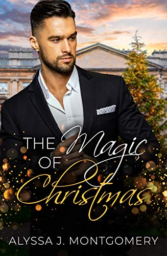 The Magic of Christmas  Alyssa J. Montgomery