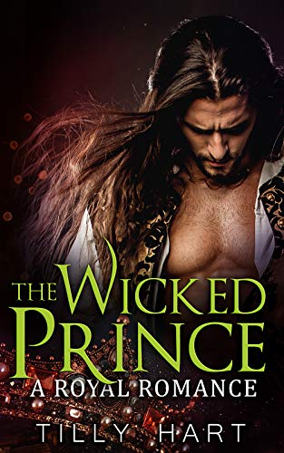 The Wicked Prince: A Royal Romance   Tilly Hart