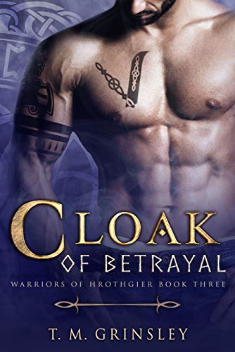 Cloak of Betrayal (Warriors of Hrothgier Book 3)  T.M. Grinsley