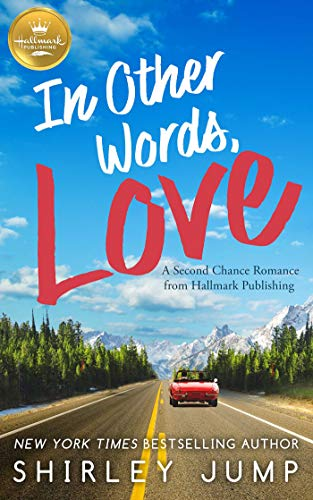 In Other Words, Love: A Second Chance Romance from Hallmark Publishing Shirley Jump