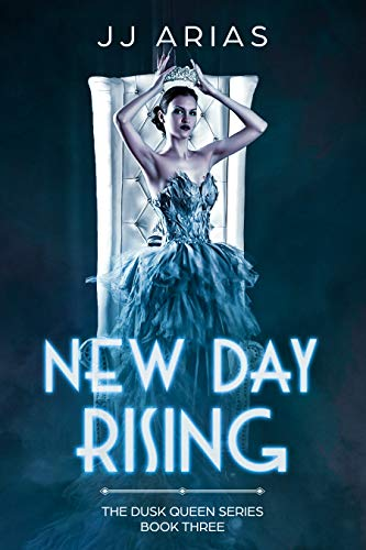 New Day Rising: Book Three in the Dusk Queen Series  J.J. Arias