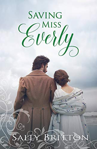 Saving Miss Everly: A Regency Romance (Inglewood Book 3)  Sally Britton