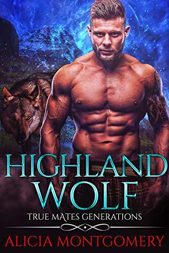 Highland Wolf: True Mates Generations Book 5  Alicia Montgomery