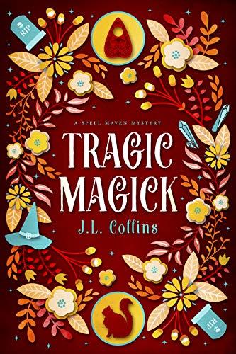 Tragic Magick (Spell Maven Mystery Book 3)   J. L. Collins