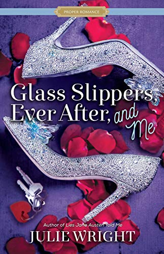 Glass Slippers, Ever After, and Me (Proper Romance)  Julie Wright