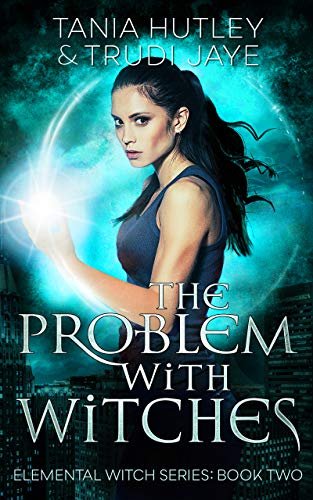 The Problem With Witches (The Elemental Witch Series Book 2)  Tania Hutley and Trudi Jaye