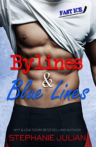 Bylines & Blue Lines (Fast Ice Book 1)  Stephanie Julian