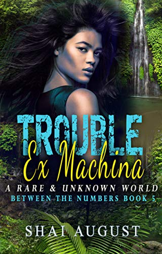Trouble Ex Machina: A Rare and Unknown World (The Rare & The Unknown Book 5) Shai August