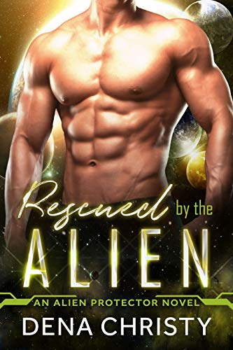 Rescued by the Alien (Alien Protector Book 3)  Dena Christy