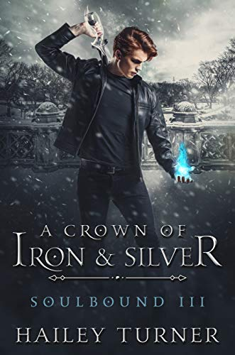 A Crown of Iron & Silver (Soulbound Book 3) Hailey Turner