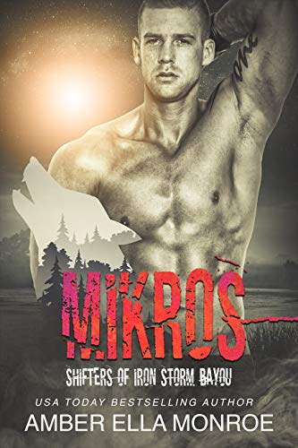 Mikros: Shifters of Iron Storm Bayou (Mate Marked Book 7)  Amber Ella Monroe