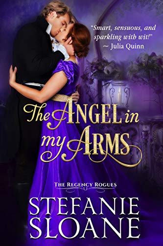 The Angel in My Arms: A Regency Rogues Novel  Stefanie Sloane
