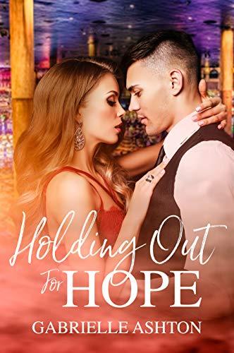 Holding Out For Hope: A Surprise Pregnancy Romance Gabrielle Ashton
