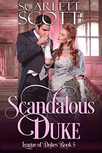 Scandalous Duke (League of Dukes Book 5) Scarlett Scott