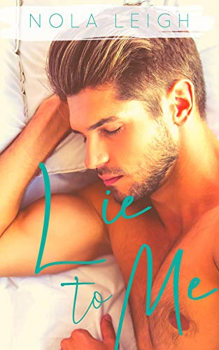 Lie to Me: An Opposites Attract Steamy Romance Nola Leigh